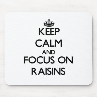 Keep Calm and focus on Raisins Mouse Pads