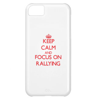 Keep Calm and focus on Rallying Case For iPhone 5C