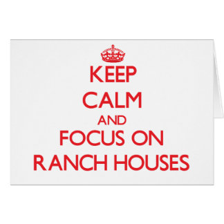 Keep Calm and focus on Ranch Houses Greeting Card