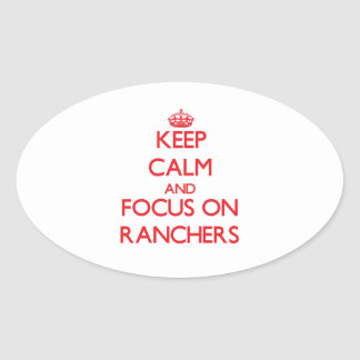 Keep Calm and focus on Ranchers Oval Stickers