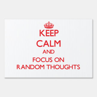 Keep Calm and focus on Random Thoughts Yard Sign