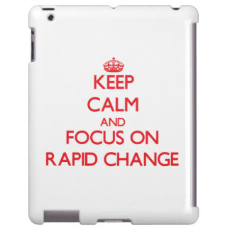 Keep Calm and focus on Rapid Change