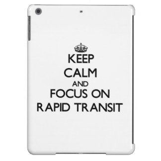 Keep Calm and focus on Rapid Transit iPad Air Cover