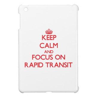 Keep Calm and focus on Rapid Transit iPad Mini Cases