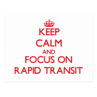 Keep Calm and focus on Rapid Transit Post Cards