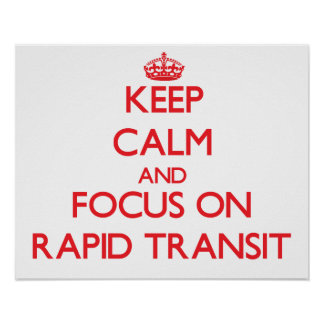 Keep Calm and focus on Rapid Transit Poster