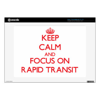 Keep Calm and focus on Rapid Transit Decal For Acer Chromebook