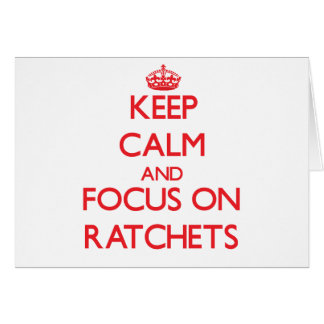 Keep Calm and focus on Ratchets Greeting Card