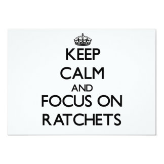 Keep Calm and focus on Ratchets Invite