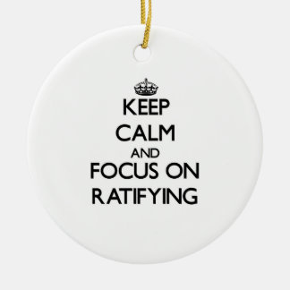 Keep Calm and focus on Ratifying Christmas Ornament