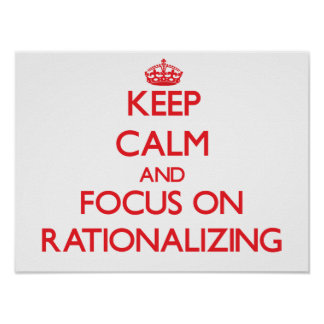 Keep Calm and focus on Rationalizing Posters