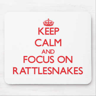 Keep Calm and focus on Rattlesnakes Mouse Pad