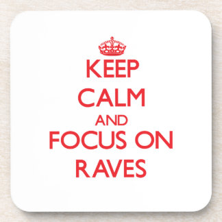 Keep Calm and focus on Raves Drink Coasters