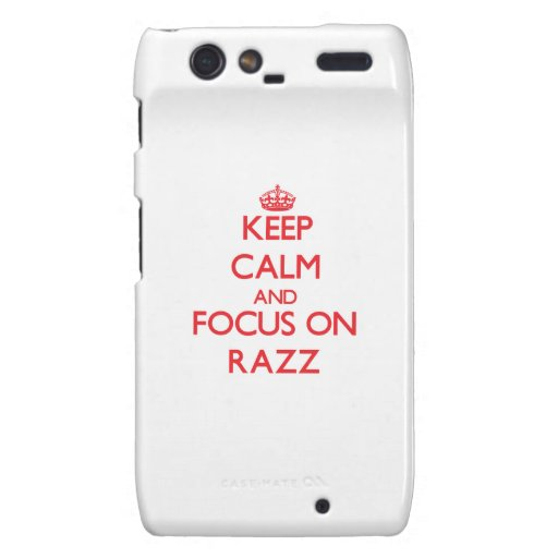 Keep Calm and focus on Razz Droid RAZR Case