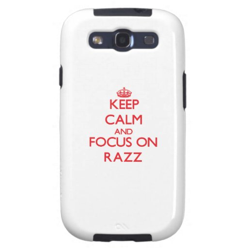 Keep Calm and focus on Razz Galaxy SIII Cover