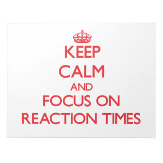Keep Calm and focus on Reaction Times Memo Note Pads