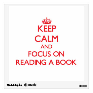Keep Calm and focus on Reading A Book Wall Skins