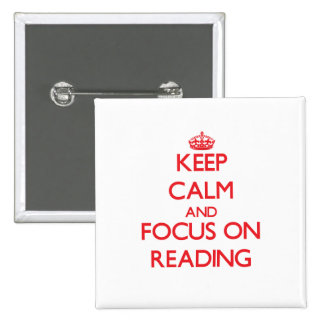 Keep calm and focus on Reading Pinback Buttons