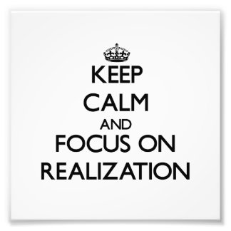 Keep Calm and focus on Realization Photo Art