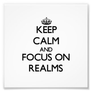 Keep Calm and focus on Realms Photo Art