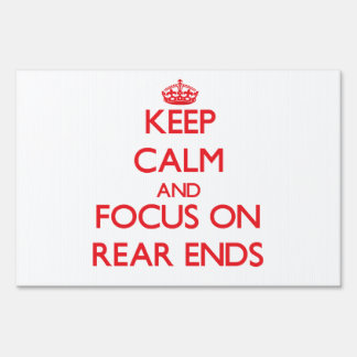 Keep Calm and focus on Rear Ends Signs
