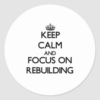 Keep Calm and focus on Rebuilding Round Stickers
