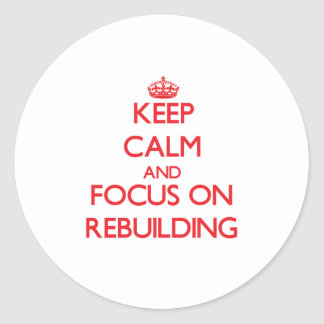 Keep Calm and focus on Rebuilding Stickers