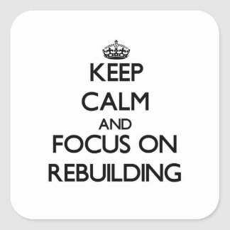 Keep Calm and focus on Rebuilding Square Sticker
