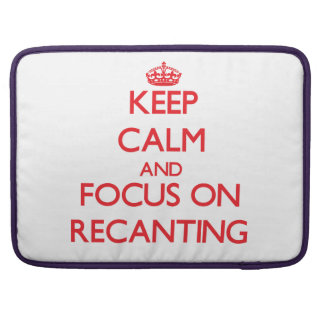 Keep Calm and focus on Recanting Sleeve For MacBook Pro