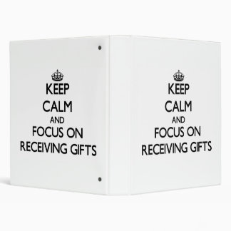Keep Calm and focus on Receiving Gifts 3 Ring Binders
