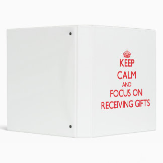 Keep Calm and focus on Receiving Gifts 3 Ring Binder