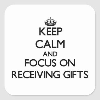 Keep Calm and focus on Receiving Gifts Square Sticker