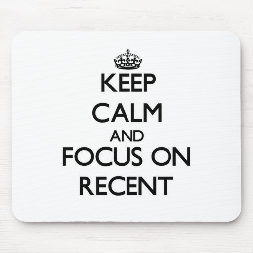 Keep Calm and focus on Recent Mousepad