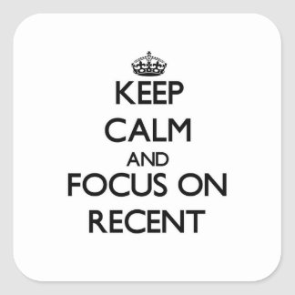 Keep Calm and focus on Recent Square Sticker