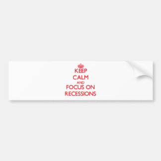 Keep Calm and focus on Recessions Car Bumper Sticker