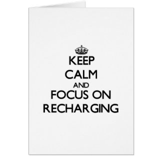 Keep Calm and focus on Recharging Card