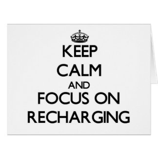 Keep Calm and focus on Recharging Greeting Card