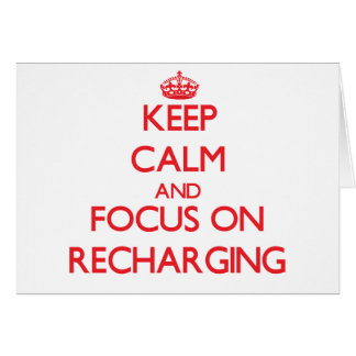 Keep Calm and focus on Recharging Greeting Cards