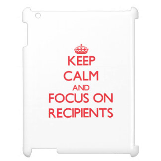 Keep Calm and focus on Recipients Case For The iPad 2 3 4
