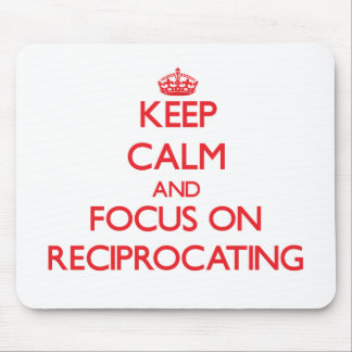 Keep Calm and focus on Reciprocating Mouse Pad
