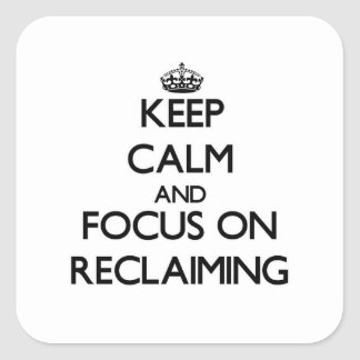 Keep Calm and focus on Reclaiming Square Sticker