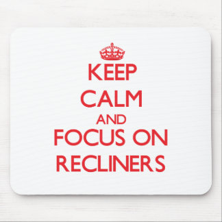 Keep Calm and focus on Recliners Mouse Pads