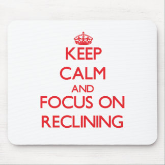 Keep Calm and focus on Reclining Mousepads