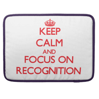 Keep Calm and focus on Recognition MacBook Pro Sleeve
