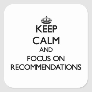 Keep Calm and focus on Recommendations Square Sticker