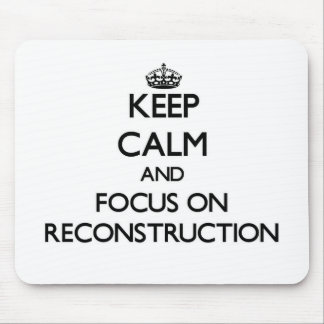 Keep Calm and focus on Reconstruction Mouse Pads