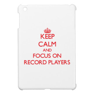 Keep Calm and focus on Record Players Case For The iPad Mini