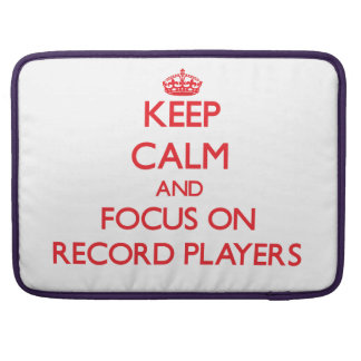 Keep Calm and focus on Record Players Sleeves For MacBook Pro