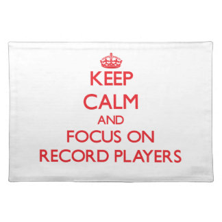 Keep Calm and focus on Record Players Place Mat