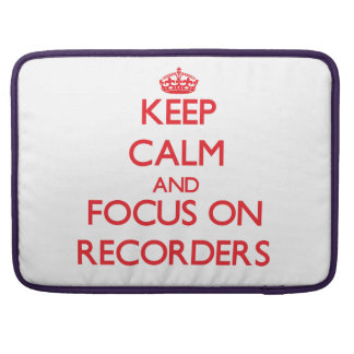Keep Calm and focus on Recorders MacBook Pro Sleeve